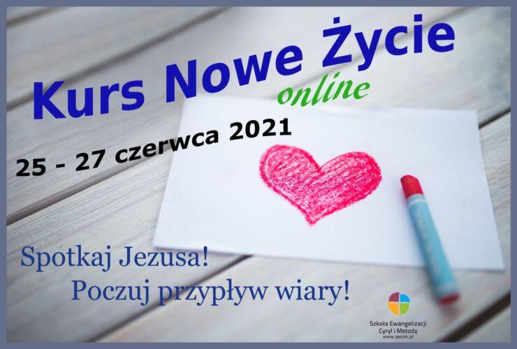 Kurs Nowe Życie online, czerwiec 2021. Czekamy na Ciebie!